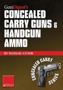 Gun Digest's Concealed Carry Guns &amp; Handgun Ammo eShort Collection: Handguns and loads for personal protection recommended by Massad Ayoob.