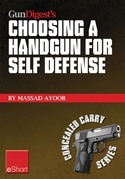 Gun Digest's Choosing a Handgun for Self Defense Eshort: Learn How to Choose a Handgun for Concealed Carry Self-Defense.