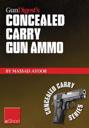 Gun Digest's Concealed Carry Gun Ammo Eshort: Learn How to Choose Effective Self-Defense Handgun Ammo.