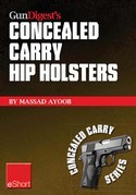 Gun Digest's Concealed Carry Hip Holsters eShort: Choose the best concealed carry holster for your hip, without slip.