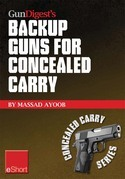 Gun Digest's Backup Guns for Concealed Carry eShort: Get the best backup gun tips and inside advice on concealed carry handguns, CCW laws &amp; more.