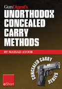 Gun Digest's Unorthodox Concealed Carry Methods Eshort: Special Concealed Holster Carry Techniques Including Off-Body Carry, Groin Carry and Fanny Pac
