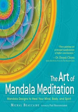The Art of Mandala Meditation: Mandala Designs to Heal Your Mind, Body and Spirit