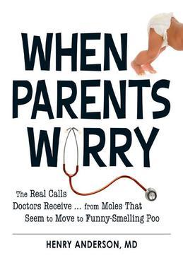 When Parents Worry: The Real Calls Doctors Receive...from Moles That Seem to Move to Funny-Smelling Poo