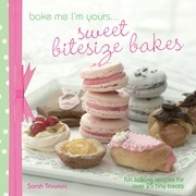 A taste of... Bake Me I'm Yours... Sweet Bitesize Bakes: Five sample projects from Sarah Trivuncic's latest book