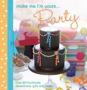 A Taste Of... Make Me I'm Yours... Party: Three Sample Projects from Make Me I'm Yours... Party