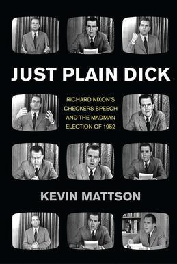 "Just Plain Dick: Richard Nixon's Checkers Speech and the ""Rocking, Socking?? Election of 1952"