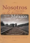 Nosotros Y Los Otros… En La Frontera Sur De México