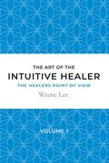 The art of the intuitive healer - volume 1