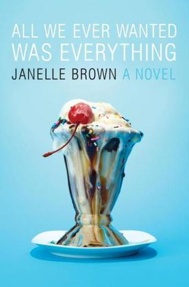 All We Ever Wanted Was Everything: A Novel