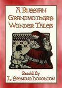 A RUSSIAN GRANDMOTHER'S WONDER TALES - 50 Children's Bedtime Stories