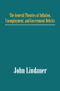 The General Theories of Inflation, Unemployment, and Government Deficits