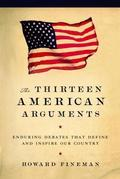 The Thirteen American Arguments: Enduring Debates That Inspire and Define Our Country