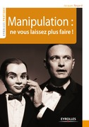 Manipulation : ne vous laissez plus faire !