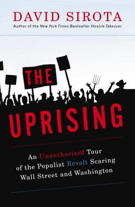 The Uprising: An Unauthorized Tour of the Populist Revolt Scaring Wall Street and Washington