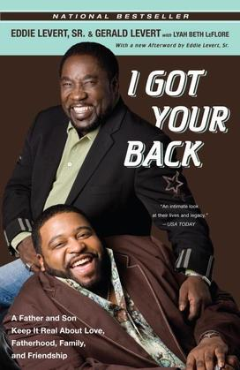 I Got Your Back: A Father and Son Keep It Real About Love, Fatherhood, Family, and Friendship