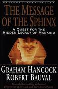 The Message of the Sphinx: A Quest for the Hidden Legacy of Mankind