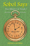 Sobol Says: Two Minutes of Torah Short Essays on the Weekly Parsha
