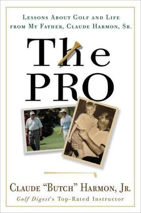 The Pro: Lessons from My Father About Golf and Life