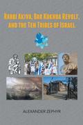 Rabbi Akiva, Bar Kokhba Revolt, and the Ten Tribes of Israel