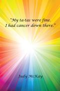 """My Ta-Tas Were Fine. I Had Cancer Down There."""