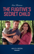 The Fugitive's Secret Child (Mills & Boon Heroes) (Silver Valley P.D., Book 5)