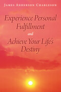 Experience Personal Fulfillment and Achieve Your Life'S Destiny