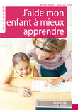 J'aide mon enfant  mieux apprendre