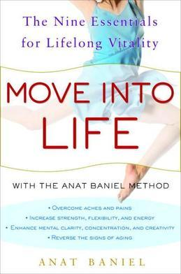 Move into Life: The Nine Essentials for Lifelong Vitality