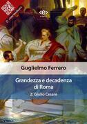 Grandezza e decadenza di Roma. 2: Giulio Cesare