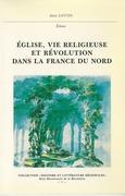 Église, vie religieuse et Révolution dans la France du Nord