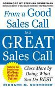 From a Good Sales Call to a Great Sales Call : Close More by Doing What You Do Best: Close More by Doing What You Do Best