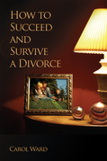 How to Succeed and Survive a Divorce