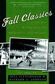 Fall Classics: The Best Writing About the World Series' First 100 Years