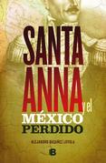 Santa Anna y el México perdido
