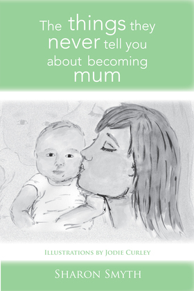The Things They Never Tell You About Becoming Mum