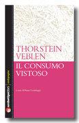 Thorstein Veblen - Il consumo vistoso