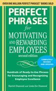 Perfect Phrases for Motivating and Rewarding Employees, Second Edition: Hundreds of Ready-to-Use Phrases for Encouraging and Recognizing Employee Exce