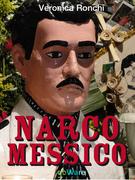 NARCOMESSICO. Narcopolitica, il Messico, l'economia, il narcotraffico