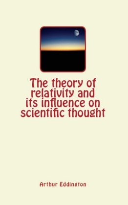 The Theory of Relativity and its Influence on Scientific Thought
