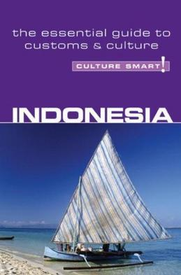 Indonesia - Culture Smart!: The Essential Guide to Customs &amp; Culture