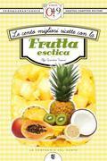 Le cento migliori ricette con la frutta esotica