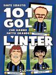 101 gol che hanno fatto grande l'Inter