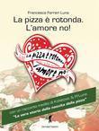 La pizza è rotonda. L'amore no!