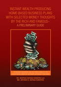 Instant Wealth Producing Home-Based Business Plans with Selected Money Thoughts by the Rich and Famous-A Preliminary Guide