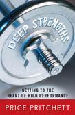 Deep Strengths : Getting to the Heart of High Performance: Getting to the Heart of High Performance
