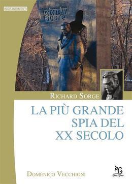 Richard Sorge - La più grande spia del XX secolo