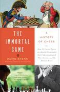 The Immortal Game: Or How 32 Carved Pieces On a Board Illuminated Our Understanding of War, Art, Science, and the Human Brain