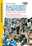 Racconti olimpionici - Da Monaco 1972 a Pechino 2008. Dieci olimpiadi attraverso le testimonianze di chi le ha vinte