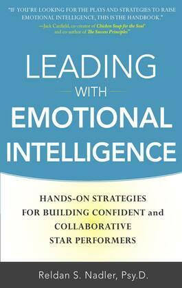 Leading with Emotional Intelligence : Hands-On Strategies for Building Confident and Collaborative Star Performers: Hands-On Strategies for Building C